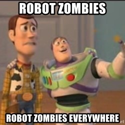 X, X Everywhere  - robot zombies robot zombies everywhere