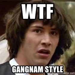 what if meme - wtf gangnam style