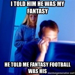 Internet Husband - i told him he was my fantasy he told me fantasy football was his