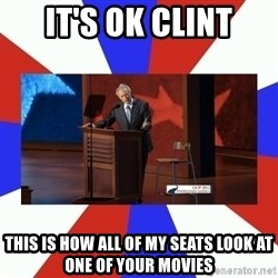 Invisible Obama - It's ok Clint this is how all of my seats look at one of your movies
