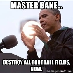 Wizard Obama - master bane... destroy all football fields, now.