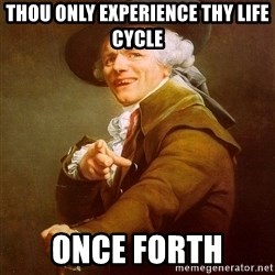 Joseph Ducreux - thou only experience thy life cycle once forth