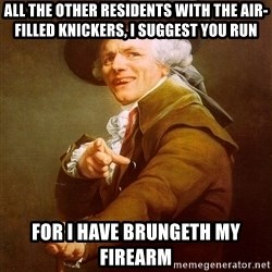 Joseph Ducreux - all the other residents with the air-filled knickers, i suggest you run for i have brungeth my firearm