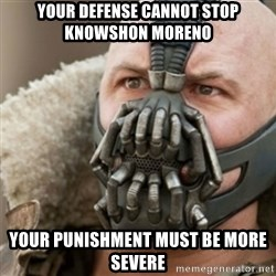 Bane - your defense cannot stop Knowshon Moreno your punishment must be more severe
