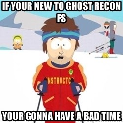 South Park Ski Teacher - If your new to Ghost recon FS Your gonna have a bad time