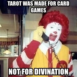 Ronald Mcdonald Call - TAROT WAS MADE FOR CARD GAMES NOT FOR DIVINATION
