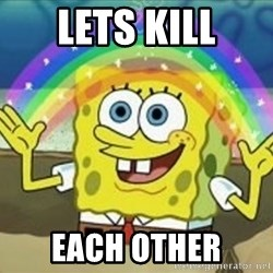 Bob esponja imaginacion - Lets kill each other