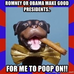 Triumph the Insult Comic Dog - romney or obama make good presidents.. for me to poop on!!