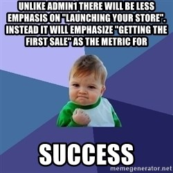 """Success Kid - Unlike admin1 there will be less emphasis on """"launching your store"""". Instead it will emphasize """"getting the first sale"""" as the metric for  success"""