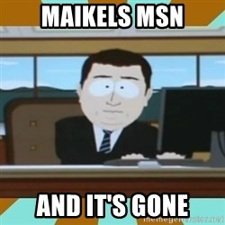 And it's gone - Maikels msn And it'S GONE