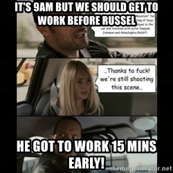 The Rock Driving Meme - it's 9am but we should get to work before russel He got to work 15 mins early!