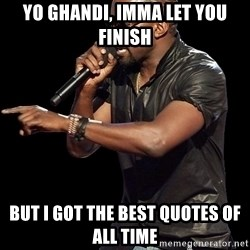 Kanye West - Yo Ghandi, IMMA LET YOU FINISH But i got the best quotes of all time