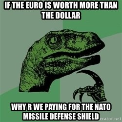 Raptor - If the euro is worth more than the dollar Why r we paying for the NATO missile defense shield