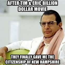 Jeff Goldblum - After Tim & Eric Billion Dollar Movie They finally gave me the citizenship of new hampshire