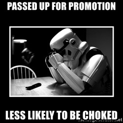 Sad Trooper - Passed up for promotion less likely to be choked