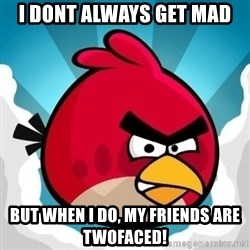 Angry Bird - I dont always get mad but when i do, my friends are twofaced!