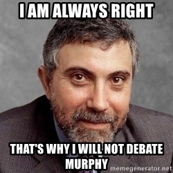 Krugman - I am always right that's why i will not debate murphy