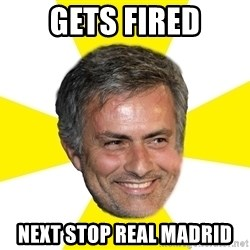 Mourinho - gets fired next stop real madrid