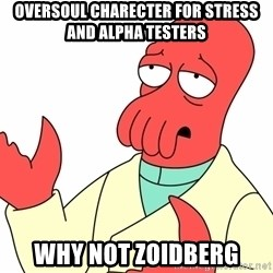 Why not zoidberg? - oversoul charecter for stress and alpha testers why not zoidberg