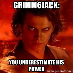 Anakindarthvader3revengeofthesith - Grimm6jack: You underestimate his power