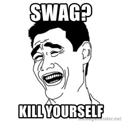 FU*CK THAT GUY - Swag? Kill Yourself