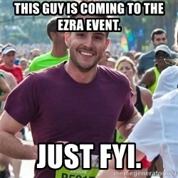 Incredibly photogenic guy - This guy is coming to the ezra event. just fyi.