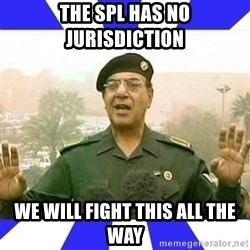 Comical Ali - the spl has no jurisdiction we will fight this all the way