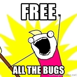 X ALL THE THINGS - free all the bugs