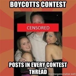 pedo gaff - boycotts contest posts in every contest thread