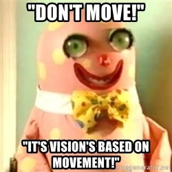 "Mr Blobby - ""Don't move!"" ""it's vision's based on movement!"""