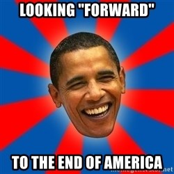 "Obama - looking ""Forward"" to the end of America"