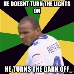 Rodolph Austin - He Doesnt turn the lights on he turns the dark off