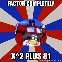 Optimus Prime - Factor Completely x^2 plus 81