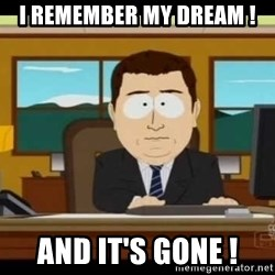 south park aand it's gone - I remember my dream ! And it's gone !