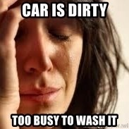 Crying lady - CAR IS DIRTY TOO BUSY TO WASH IT