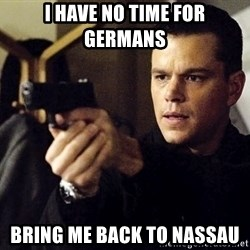 Jason Bourne - I have no time for Germans Bring me back to Nassau