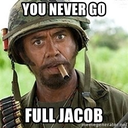 tropic-thunder - YOU NEVER GO FULL JACOB