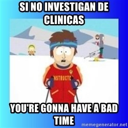 super cool ski instructor - SI NO INVESTIGAn DE CLINICAS YoU're gonna have a bad time