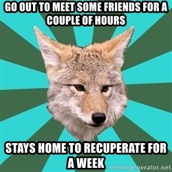 AvPD Coyote - go out to meet some friends for a couple of hours Stays home to recuperate for a week