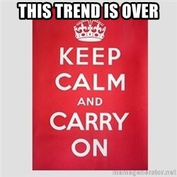 Keep Calm - This trend is over