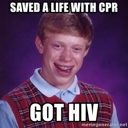 Bad Luck Brian - saved a life with cpr got hiv