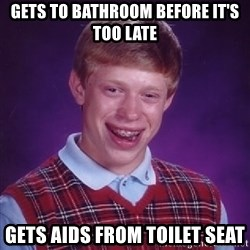 Bad Luck Brian - gets to bathroom before it's too late gets aids from toilet seat