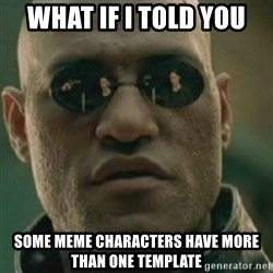 Nikko Morpheus - What if i told you some meme characters have more than one template