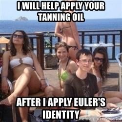 priority peter - I will help apply your tanning oil After I apply Euler's Identity