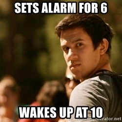 Disturbed David - sets alarm for 6 wakes up at 10