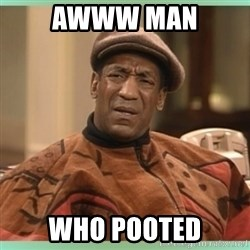 Bill Cosby WTF? - Awww man WHo Pooted