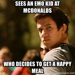 Disturbed David - sees an emo kid at mcdonalds who decides to get a happy meal