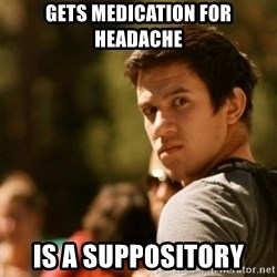 Disturbed David - gets medication for headache is a suppository