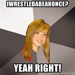 Musically Oblivious 8th Grader - Iwrestledabearonce? yeah right!