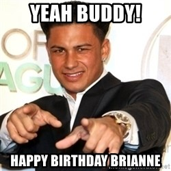 Pauly D Jersey Shore - Yeah Buddy! Happy Birthday Brianne